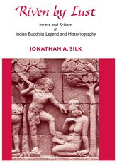 Riven by LustIncest and Schism in Indian Buddhist Legend and Historiography$
