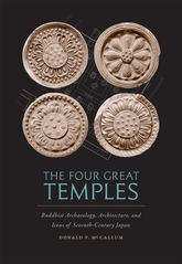 The Four Great TemplesBuddhist Art, Archaeology, and Icons of Seventh-Century Japan$