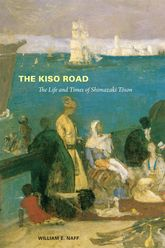 The Kiso RoadThe Life and Times of Shimazaki Toson$