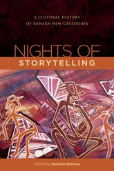 Nights of StorytellingA Cultural History of Kanaky-New Caledonia$