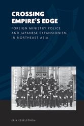 Crossing Empire's EdgeForeign Ministry Police and Japanese Expansionism in Northeast Asia$
