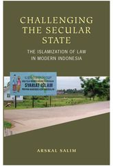 Challenging the Secular StateThe Islamization of Law in Modern Indonesia$
