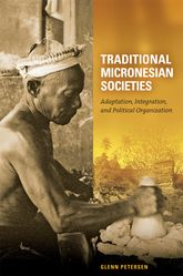 Traditional Micronesian Societies: Adaptation, Integration, and Political Organization in the Central Pacific