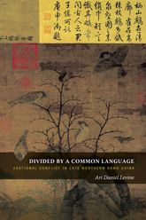 Divided by a Common LanguageFactional Conflict in Late Northern Song China$