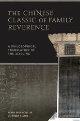 The Chinese Classic of Family ReverenceA Philosophical Translation of the Xiaojing