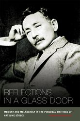 Reflections in a Glass DoorMemory and Melancholy in the Personal Writings of Natsume Soseki$