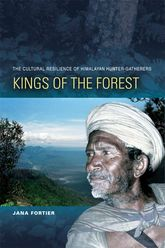 Kings of the ForestThe Cultural Resilience of Himalayan Hunter-Gatherers$