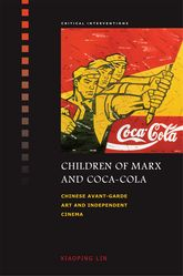 Children of Marx and Coca-ColaChinese Avant-garde Art and Independent Cinema