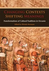 Changing Contexts, Shifting Meanings – Transformations of Cultural Traditions in Oceania - Hawaii Scholarship Online