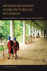 Modern Buddhist Conjunctures in MyanmarCultural Narratives, Colonial Legacies, and Civil Society$