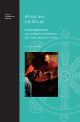 Attracting the Heart – Social Relations and the Aesthetics of Emotion in Sri Lankan Monastic Culture - Hawaii Scholarship Online