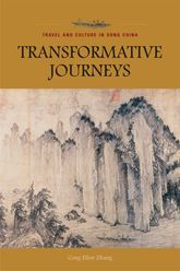 Transformative JourneysTravel and Culture in Song China$