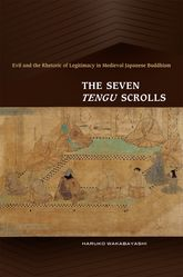 The Seven Tengu ScrollsEvil and the Rhetoric of Legitimacy in Medieval Japanese Buddhism$