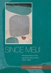 Since MeijiPerspectives on the Japanese Visual Arts, 1868-2000$