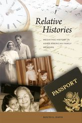 Relative HistoriesMediating History in Asian American Family Memoirs