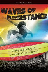 Waves of Resistance – Surfing and History in Twentieth-Century Hawaii - Hawaii Scholarship Online