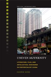 Uneven ModernityLiterature, Film, and Intellectual Discourse in Postsocialist China$