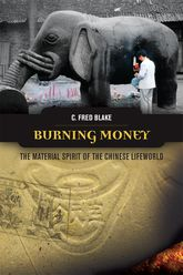 Burning MoneyThe Material Spirit of the Chinese Lifeworld$