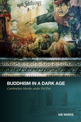 Buddhism in a Dark AgeCambodian Monks under Pol Pot