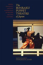 The Bunraku Puppet Theatre of JapanHonor, Vengeance, and Love in Four Plays of the 18th and 19th Centuries