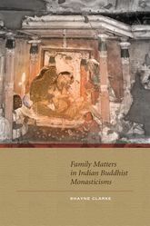 Family Matters in Indian Buddhist Monasticisms$
