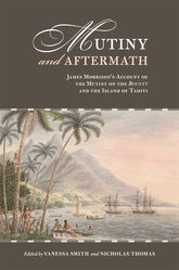 Mutiny and AftermathJames Morrison's Account of the Mutiny on the Bounty and the Island of Tahiti$
