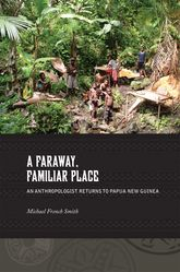 A Faraway, Familiar Place – An Anthropologist Returns to Papua New Guinea | Hawaii Scholarship Online
