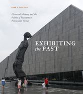 Exhibiting the PastHistorical Memory and the Politics of Museums in Postsocialist China$