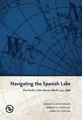 Navigating the Spanish LakeThe Pacific in the Iberian World, 1521-1898$