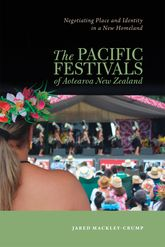 The Pacific Festivals of Aotearoa New ZealandNegotiating Place and Identity in a New Homeland$