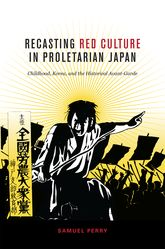 Recasting Red Culture in Proletarian Japan – Childhood, Korea, and the Historical Avant-Garde | Hawaii Scholarship Online