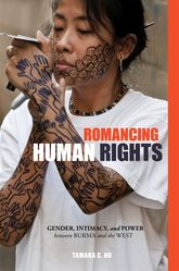 Romancing Human RightsGender, Intimacy, and Power between Burma and the West$