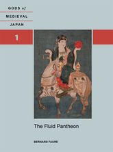 The Fluid PantheonGods of Medieval Japan, Volume 1