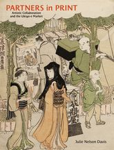 Partners in PrintArtistic Collaboration and the Ukiyo-e Market$