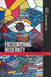 Encountering ModernityChristianity in East Asia and Asian America