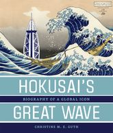 Hokusai's Great WaveBiography of a Global Icon