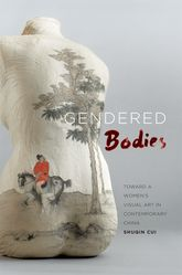 Gendered BodiesToward a Women's Visual Art in Contemporary China