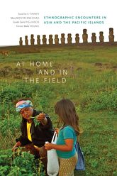 At Home and in the FieldEthnographic Encounters in Asia and the Pacific Islands