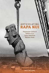 Articulating Rapa Nui – Polynesian Cultural Politics in a Latin American Nation-State - Hawaii Scholarship Online