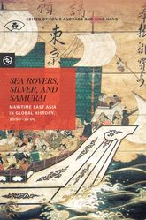 Sea Rovers, Silver, and SamuraiMaritime East Asia in Global History, 1550-1700$