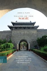 Traces of the SageMonument, Materiality, and the First Temple of Confucius$