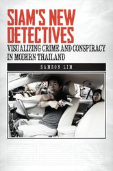 Siam's New Detectives: Visualizing Crime and Conspiracy in Modern Thailand