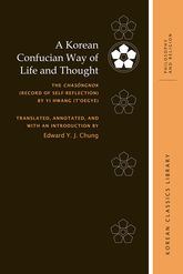 A Korean Confucian Way of Life and Thought: The Chasongnok (Record of Self-Reflection) by Yi Hwang (Toegye)