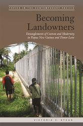Becoming LandownersEntanglements of Custom and Modernity in Papua New Guinea and Timor-Leste$