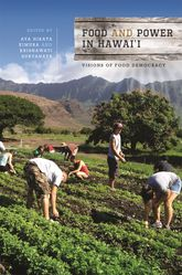 Food and Power in Hawai'i: Visions of Food Democracy