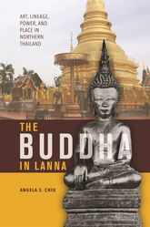 The Buddha in LannaArt, Lineage, Power, and Place in Northern Thailand