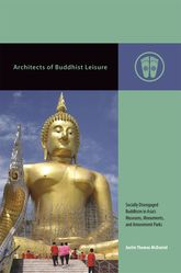 Architects of Buddhist Leisure – Socially Disengaged Buddhism in Asia's Museums, Monuments, and Amusement Parks | Hawaii Scholarship Online