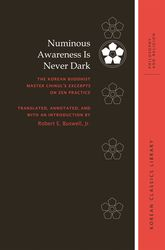 Numinous Awareness Is Never DarkThe Korean Buddhist Master Chinul's Excerpts on Zen Practice$