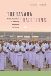 Theravada TraditionsBuddhist Ritual Cultures in Contemporary Southeast Asia and Sri Lanka$
