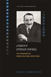 China's Stefan ZweigThe Dynamics of Cross-Cultural Reception$